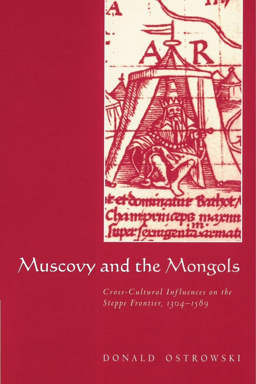 報奨金土環境保護主義者Muscovy and the Mongols: Cross-Cultural Influences on the Steppe Frontier, 1304-1589