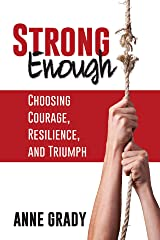 Strong Enough: Choosing Courage, Resilience, and Triumph Kindle Edition