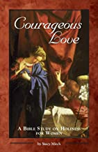 Courageous Love: A Bible Study on Holiness for Women