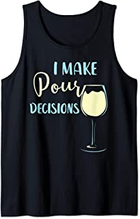 I Make Pour Decisions Funny Wine Drinking Quote Wine Drinker Tank Top