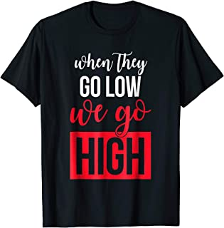 Michelle Obama Quotes_When They Go Low, We Go High Tee shirt
