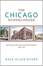 The Chicago Schoolhouse: High School Architecture and Educational Reform, 1856-2006 (Center for American Places - Center Books on Chicago and Environs)