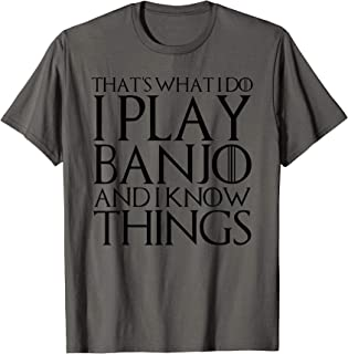 THAT'S WHAT I DO I PLAY BANJO AND I KNOW THINGS T-Shirt