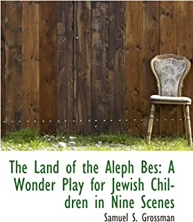 The Land of the Aleph Bes: A Wonder Play for Jewish Children in Nine Scenes