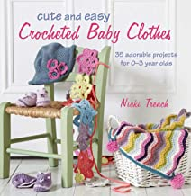 Cute and Easy Crocheted Baby Clothes: 35 adorable projects for 0–3 year-olds