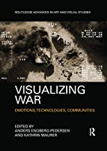 Visualizing War: Emotions, Technologies, Communities (Routledge Advances in Art and Visual Studies)