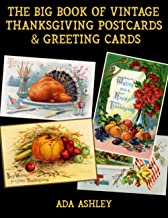 The Big Book of Vintage Thanksgiving Postcards and Greeting Cards: 200 Vintage Thanksgiving Card Prints (4 x 2.5 Inches) t...