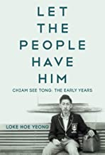 Let the People Have Him: Chiam See Tong: The Early Years