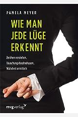 Wie man jede Lüge erkennt: Zeichen verstehen, Täuschung durchschauen, Wahrheit ermitteln (German Edition) Kindle Edition