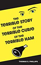 The Terrible Story of the Terrible Curse of the Terrible Ham: A Science Fiction Comedy Set in Porksville, Kentucky (Terrible Stories from Porksville Book 1)