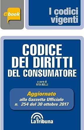 Codice dei diritti del consumatore: Prima Edizione 2017 Collana Vigenti