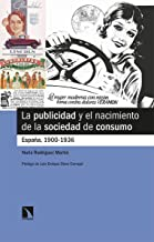 La publicidad y el nacimiento de la sociedad de consumo: España, 1900-1936: 846 (Mayor)