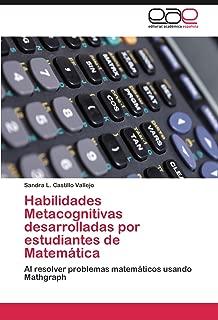 Habilidades Metacognitivas desarrolladas por estudiantes de Matemática: Al resolver problemas matemáticos usando Mathgraph (Spanish Edition)