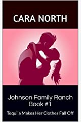 Johnson Family Ranch Book #1: Tequila Makes Her Clothes Fall Off Kindle Edition