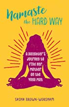 Namaste the Hard Way: A Daughter's Journey to Find Her Mother on the Yoga Mat