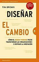 Diseñar el cambio: Cómo el design thinking transforma organizaciones e inspira la innovación (Gestión del conocimiento) (S...