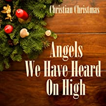 Angels We Have Heard On High - Christian Christmas Music