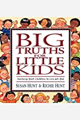 Big Truths for Little Kids: Teaching Your Children to Live for God Capa dura
