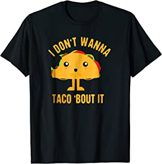 Best i don't wanna taco bout it shirt Reviews