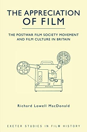 The Appreciation of Film: The Postwar Film Society Movement and Film Culture in Britain (Exeter Studies in Film History)