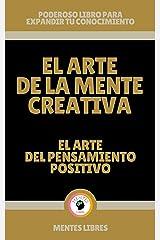 EL ARTE DE LA MENTE CREATIVA: El arte del pensamiento positivo: Poderoso libro para expandir tu conocimiento (Spanish Edition) Kindle Edition