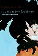 Incarcerated Mothers: Oppression and Resistance