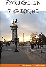 Parigi in 7 giorni: Itinerario per una settimana a Parigi (Italian Edition)