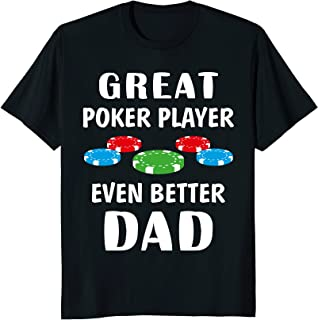 Great Poker Player Better Dad T Shirt Funny Birthday Gift