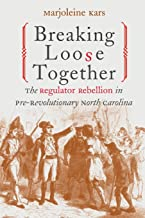 Breaking Loose Together: The Regulator Rebellion in Pre-Revolutionary North Carolina