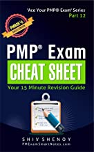 PMP® Exam Cheat Sheet : Your 15 Minute PMP® Revision Guide - For PMBOK® 6th Edition Exam (Ace Your PMP® Exam Book 12)