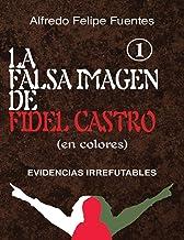 La falsa imagen de Fidel Castro (en colores): Evidencias irrefutables (Spanish Edition)