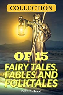 Collection of 15 Fairy Tales, Fables and Folktales: Fairy Tales From Around The World, short Fiction stories Fairy Tales, ...