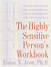 HIGHLY SENSITIVE PERSONS WORKB: A Comprehensive Collection of Pre-tested Exercises Developed to Enhance the Lives of HSP's