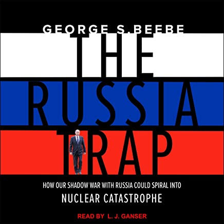 The Russia Trap: How Our Shadow War with Russia Could Spiral into Nuclear Catastrophe