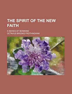 The Spirit of the New Faith; A Series of Sermons