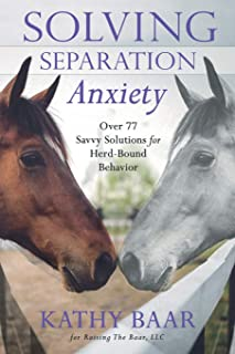 Solving Separation Anxiety: Over 77 Savvy Solutions for Herd-Bound Behavior