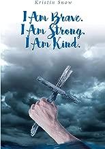 I Am Brave. I Am Strong. I Am Kind.