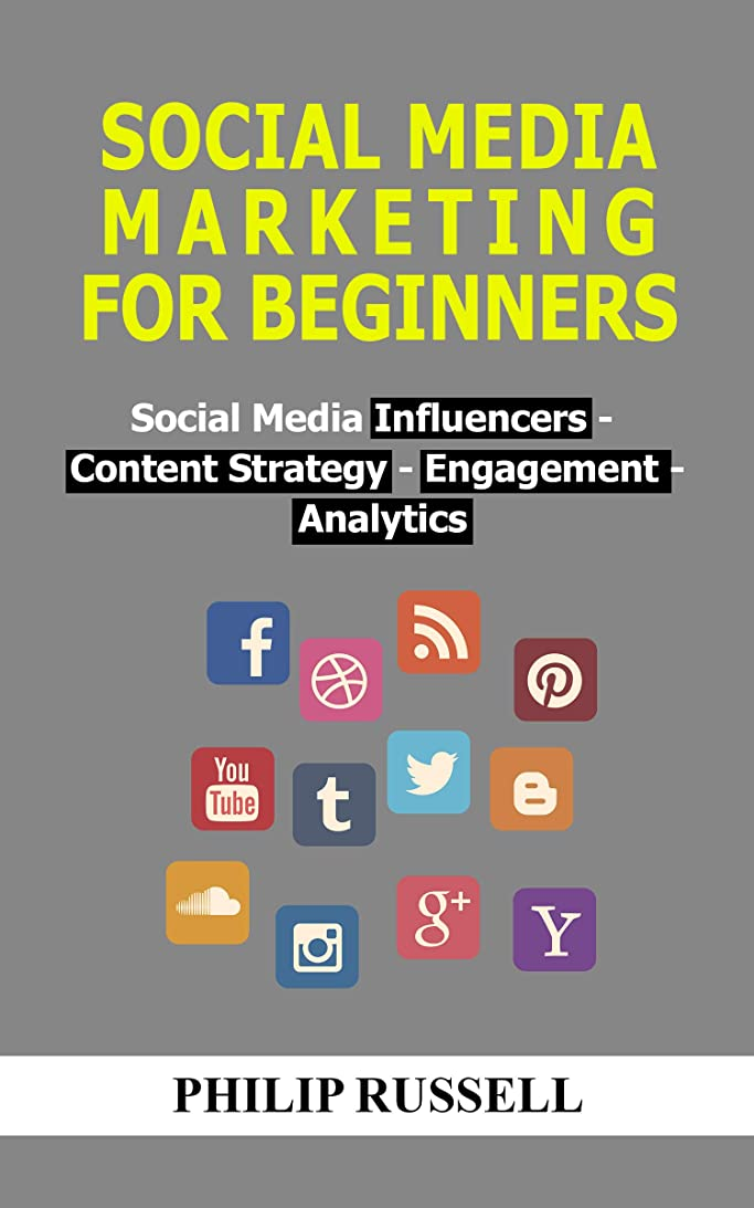 消去家なすSocial Media Marketing For Beginners : Social Media Influencers, Content Strategy, Engagement and Analytics (English Edition)