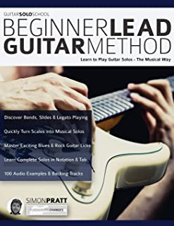 Beginner Lead Guitar Method: Learn to play guitar solos - The musical way (play rock guitar)