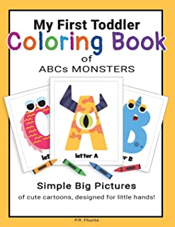 My First Toddler Coloring Book of ABCs Monsters: Simple Big Pictures of Cute Cartoons, Designed for Little Hands!