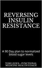Reversing Insulin Resistance: A 90 Day plan to normalized blood sugar levels