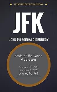 JFK: State of the Union Addresses - President John F. Kennedy (Annotated): (1961, 1962, 1963 JFK Speeches)