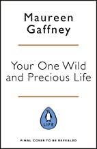 Your One Wild and Precious Life: How to be happy, fulfilled and successful at every age