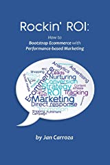Rockin' ROI: How to Bootstrap Ecommerce with Performance-based Marketing Kindle Edition