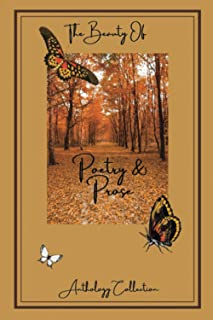 The Beauty of Poetry & Prose: A Poetry Anthology Collection