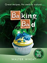 Baking Bad: Great Recipes. No Meth-In Around