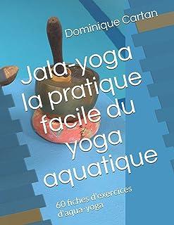 Jala-yoga la pratique facile du yoga aquatique: 60 fiches d'exercices d'aqua-yoga