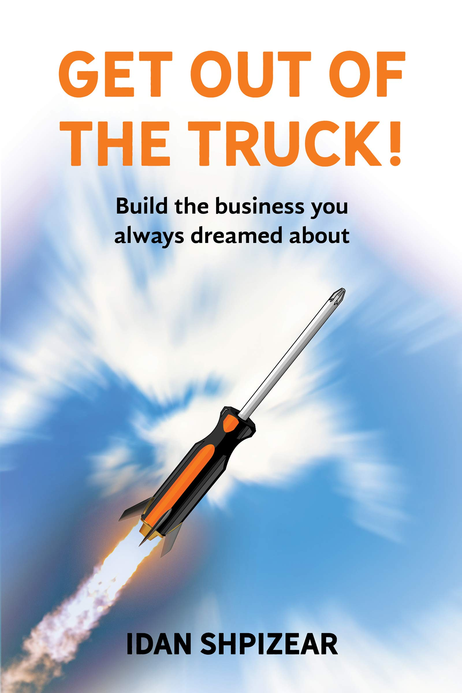 Get Out of the Truck: Build the Business You Always Dreamed About