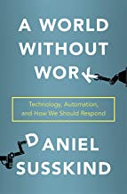 A World Without Work: Technology, Automation, and How We Should Respond Book PDF