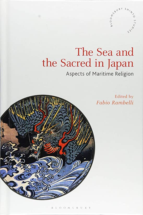 The Sea and the Sacred in Japan: Aspects of Maritime Religion (Bloomsbury Shinto Studies)
